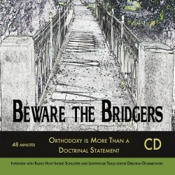 CD - Beware the Bridgers: Orthodoxy is More Than a Doctrinal Statement