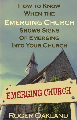 PDF BOOKLET - How To Know When the Emerging Church Shows Signs of Emerging Into Your Church