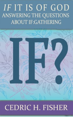 BOOKLET - IF it is of God: Answering the Questions of IF:Gathering-SECONDS