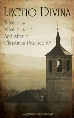 BOOKLET - Lectio Divina: What is it, What it is Not, and Should Christians Practice it?