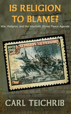 E-BOOKLET - Is religion to blame? - War, Religion, and the Interfaith Global Peace Agenda