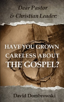 E-BOOKLET - Dear Pastor and Christian Leader: Have You Grown Careless About the Gospel?