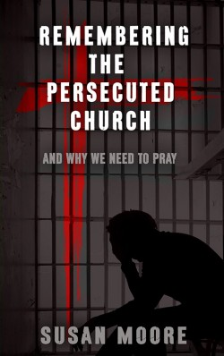 BOOKLET - Remembering the Persecuted Church and Why We Need to Pray