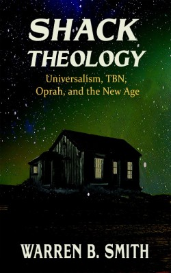 BOOKLET - Shack Theology: Universalism, TBN, Oprah, and the New Age - SECONDS