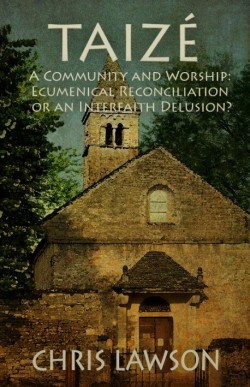 E - BOOK - Taizé—A Community and Worship: Ecumenical Reconciliation or an Interfaith Delusion?