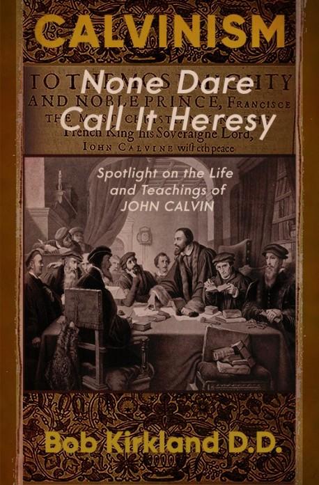 Calvinism: None Dare Call It Heresy