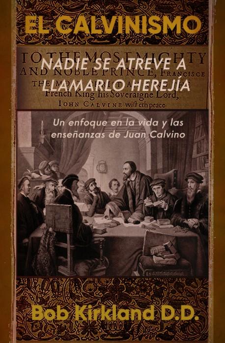 E LIBRO - El Calvinismo: Nadie se atreva a llamarlo herejia